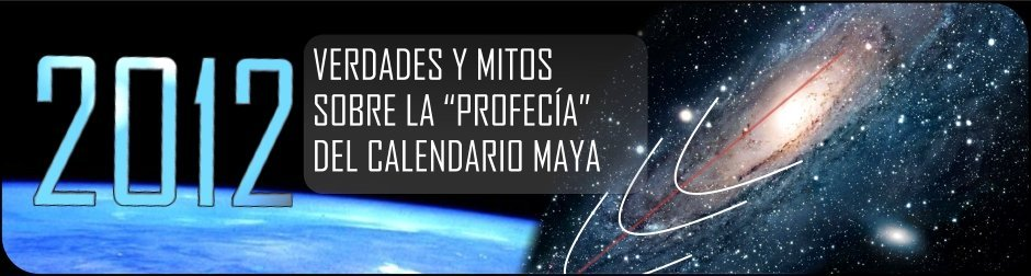 Conoce las Verdades y los mitos sobre la profecia maya de 2012