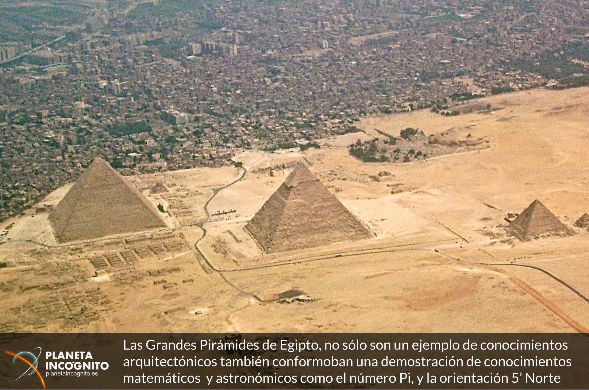 Las Grandes Pirámides de Egipto, no sólo son un ejemplo de conocimientos arquitectónicos también conformoban una demostración de conocimientos matemáticos y astronómicos como el número Pi, y la orientación 5' Norte