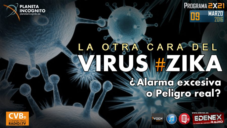 Programa- 2×21 La otra Cara del VIRUS ZIKA. ¿Alarma excesiva o Peligro real?