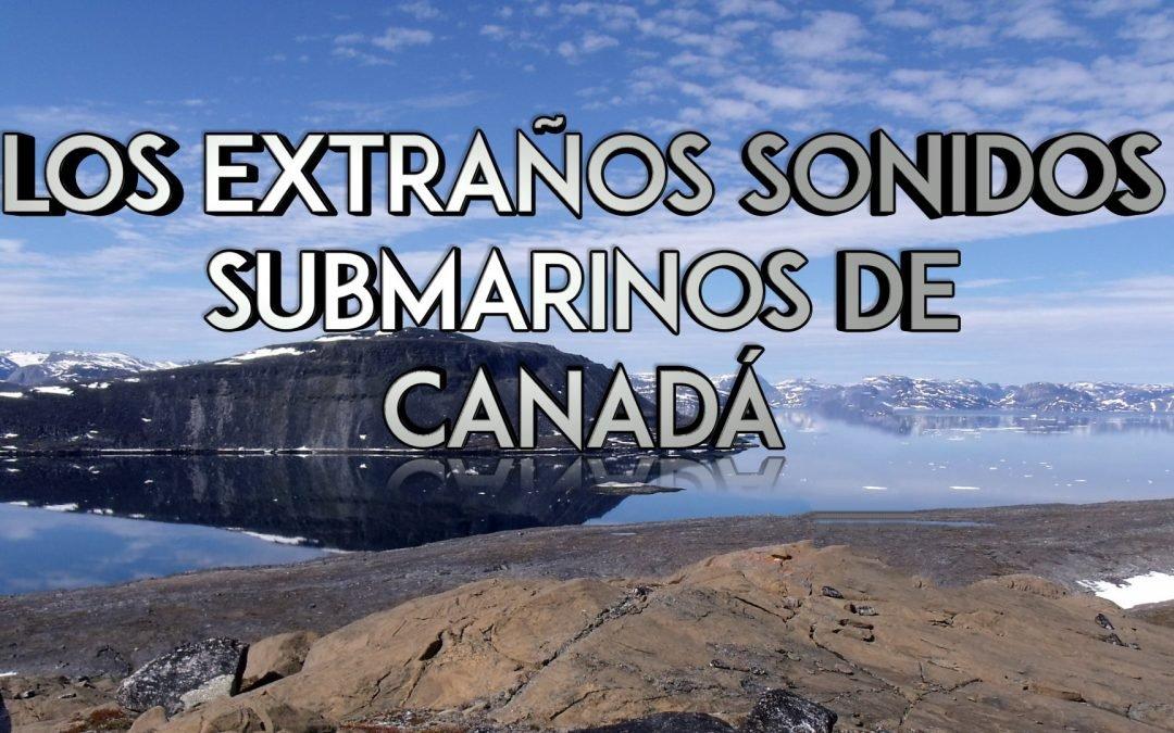 El misterioso y extraño sonido submarino de Canadá