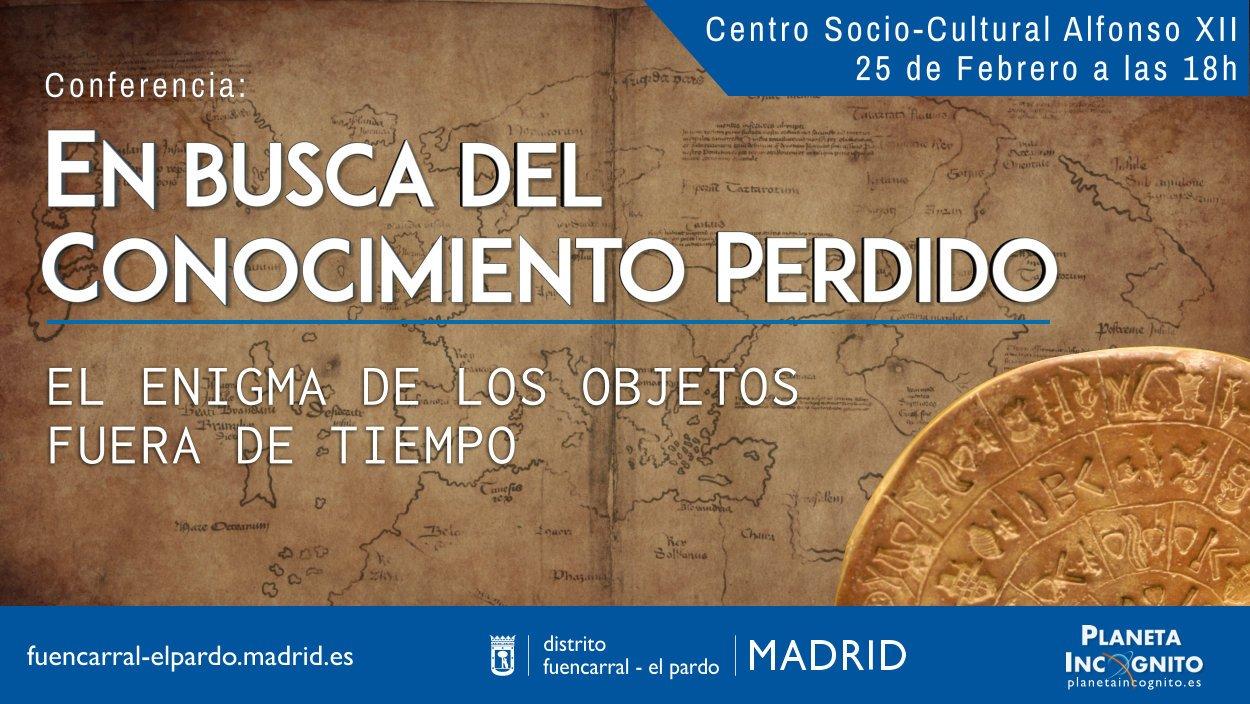 Este sábado 25 de Febrero Planeta Incógnito ofrecerá la conferencia gratuita, EN BUSCA DEL CONOCIMIENTO PERDIDO en el Centro Socio-Cultural Alfonso XII 2