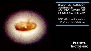 dISCO DE ACRECIÓN ALREDEdOR deL AGUJERO NEGRO DE la galaxia NGC-4261 NGC 4261 está situada a 115 años luz de la Vía láctea Planeta Incógnito