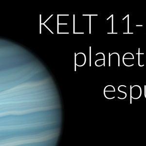 KELT-11 B. El Planeta de Poliespán ¿Una bola de espuma en el espacio?