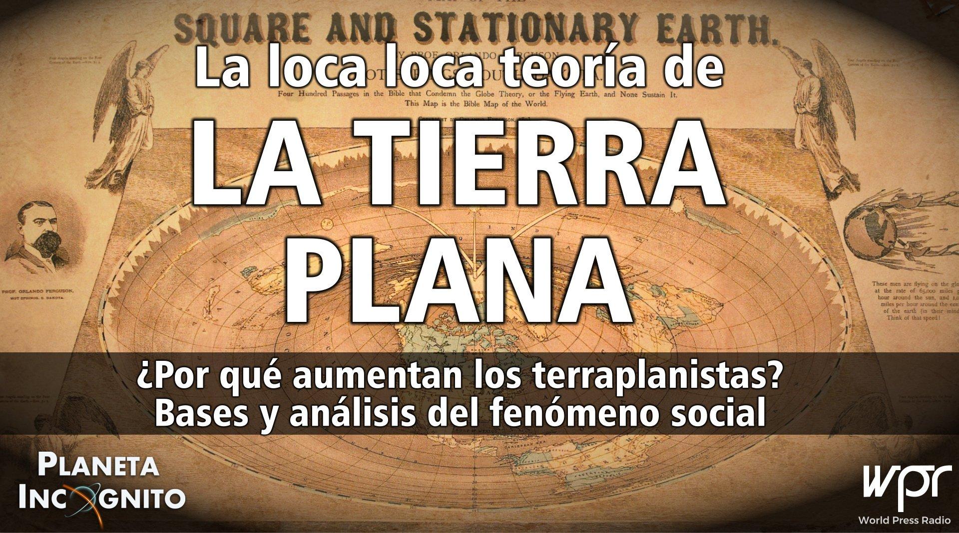 4X12 LA LOCA LOCA TEORÍA DE LA TIERRA PLANA ¿Por qué van en aumento los terraplanistas?
