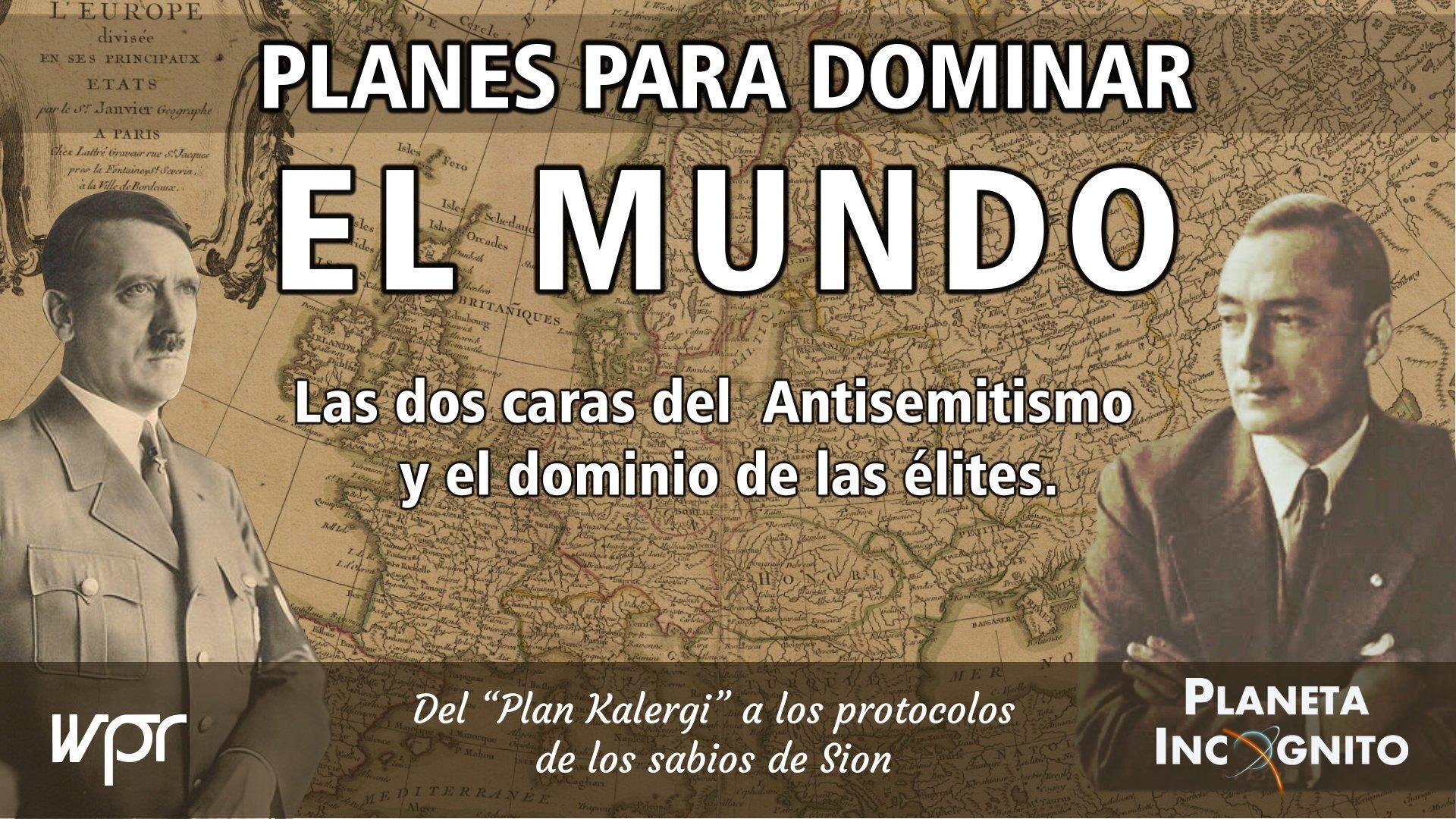 4x22 PLANES PARA DOMINAR EL MUNDO -- De la conspiración del plan Kalergi a los protocolos de los sabios de Sión. 1