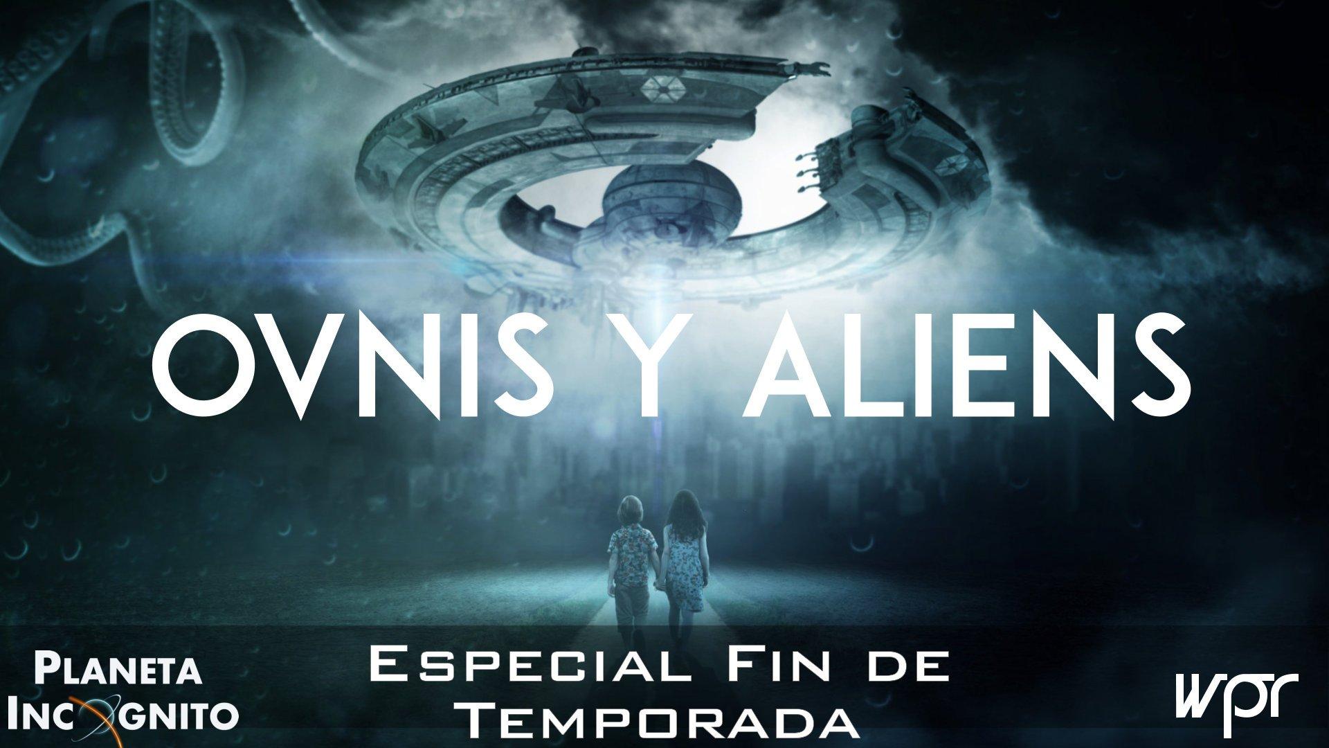 4x28 OVNIS Y ALIENS, y más... : Especial Final de Temporada 6