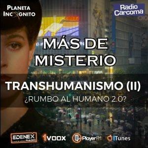 5×03 MÁS DE MISTERIO – TRANSHUMANISMO 2- ¿Rumbo al humano 2.0?