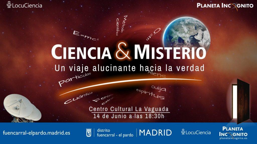 Ciencia y Misterio : Un viaje alucinante hacia la verdad >>Conferencia 14 de Junio. Centro Cultural La Vaguada