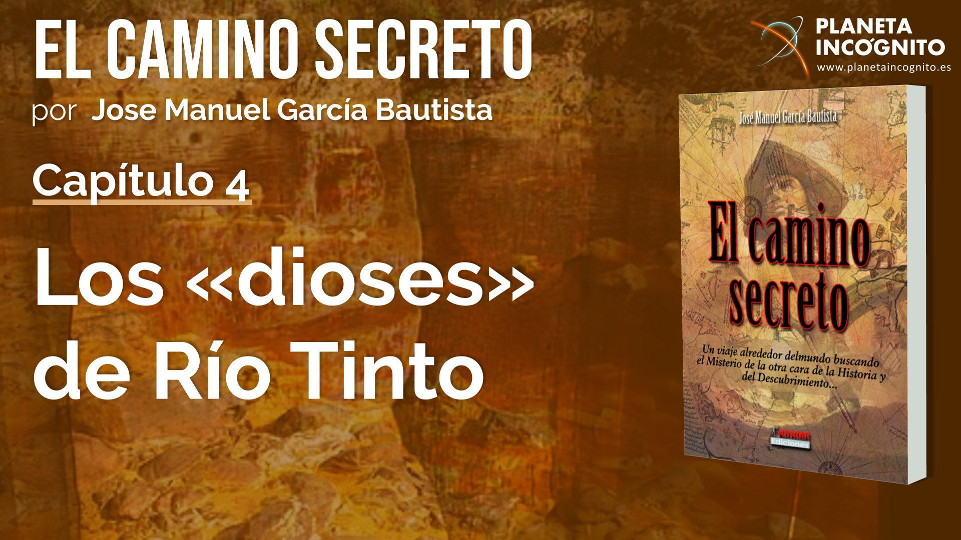 Los Dioses de Río Tinto - Capítulo 4 -El Camino Secreto Jose Manuel García Bautista