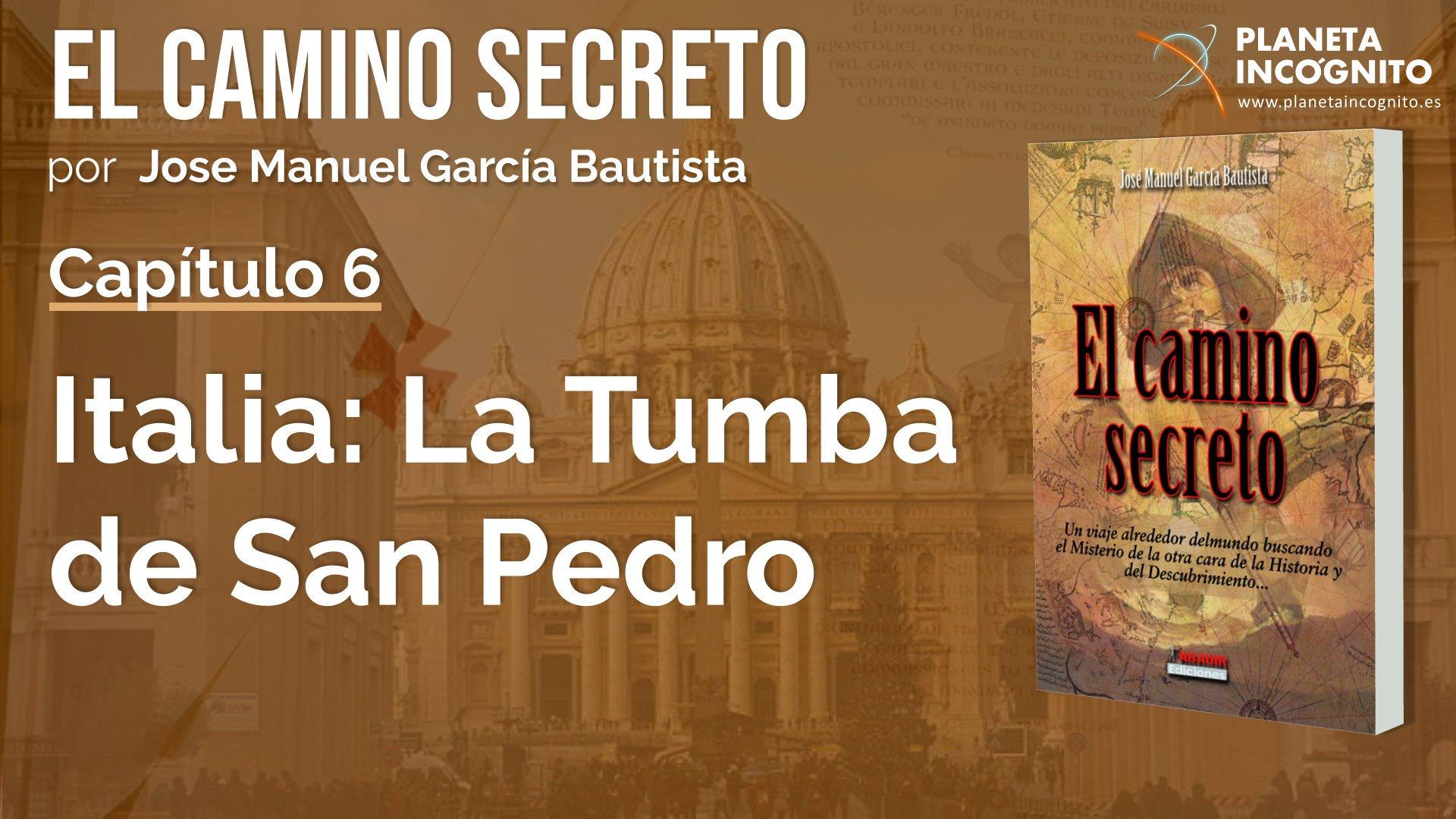 El Camino Secreto – Jose Manuel García Bautista – 7º fascículo – Capítulo 6 – Italia : La Tumba de San Pedro
