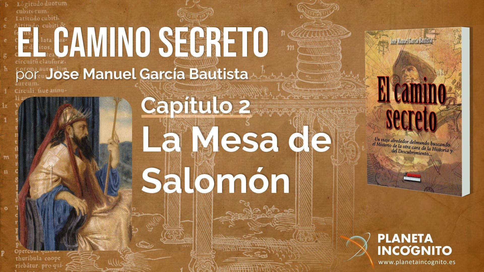 El Camino SecretoCapítulo 2- La Mesa de Salomónpor Jose Manuel García Bautista