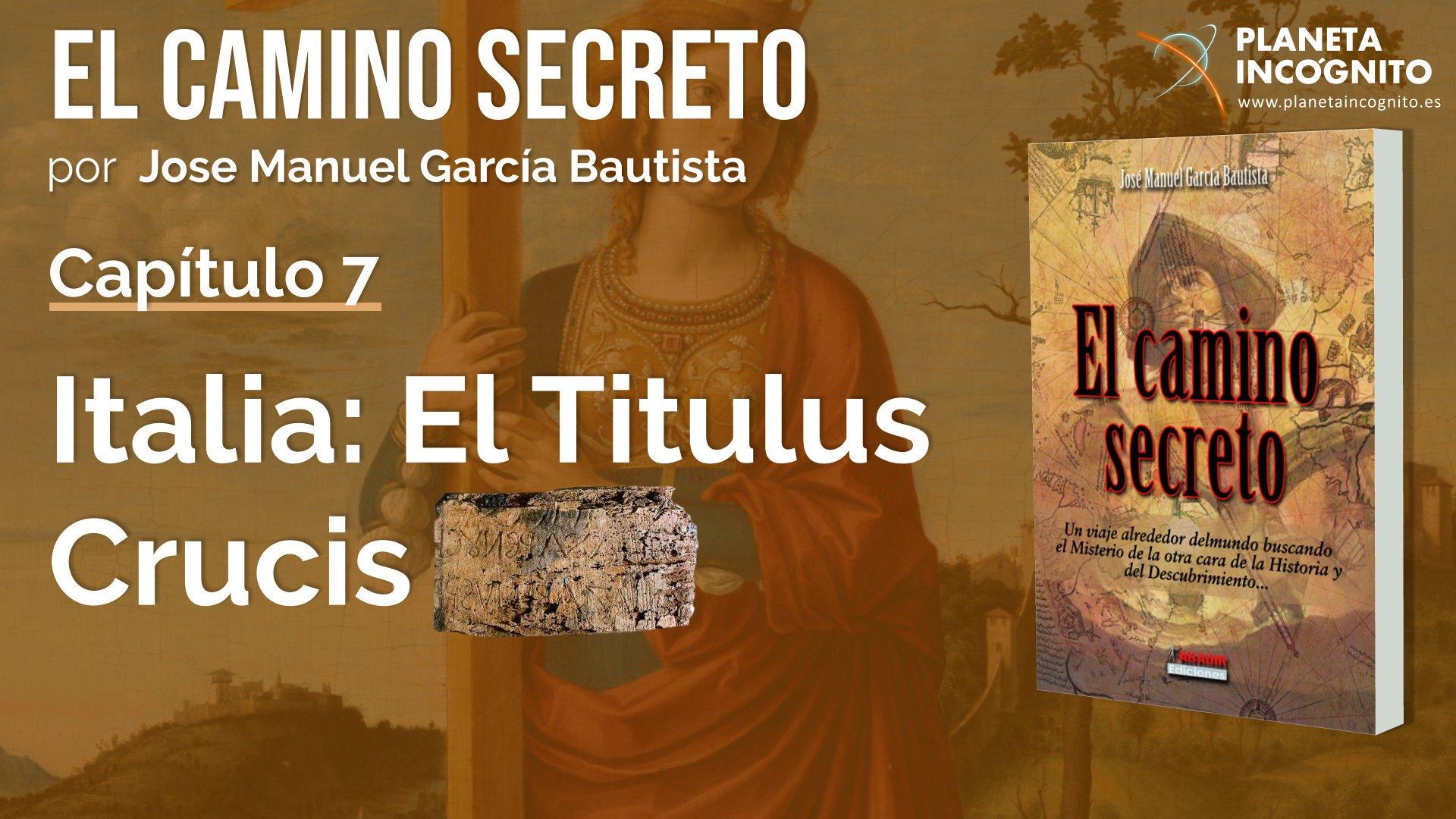 El Titulus Crucis : Capítulo 7 del libro El Camino Secreto